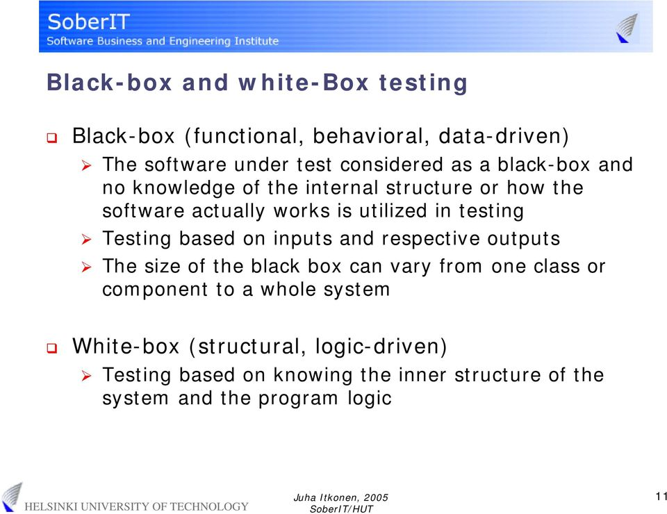 based on inputs and respective outputs The size of the black box can vary from one class or component to a whole