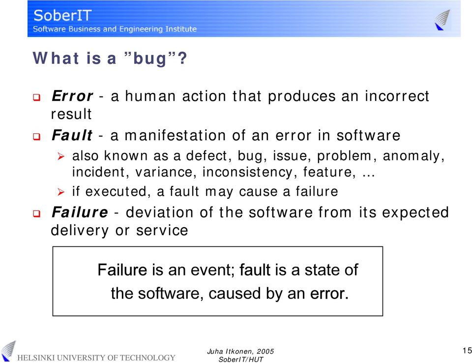 software also known as a defect, bug, issue, problem, anomaly, incident, variance, inconsistency,
