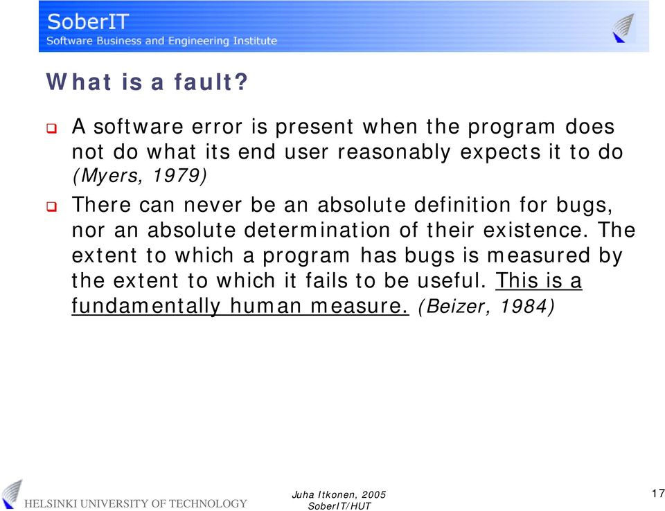 to do (Myers, 1979) There can never be an absolute definition for bugs, nor an absolute