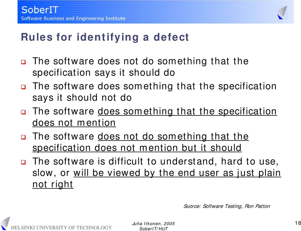 mention The software does not do something that the specification does not mention but it should The software is difficult