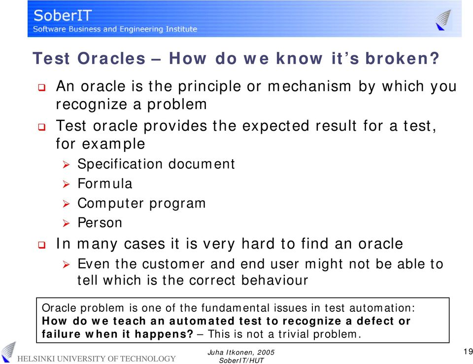 Specification document Formula Computer program Person In many cases it is very hard to find an oracle Even the customer and end user