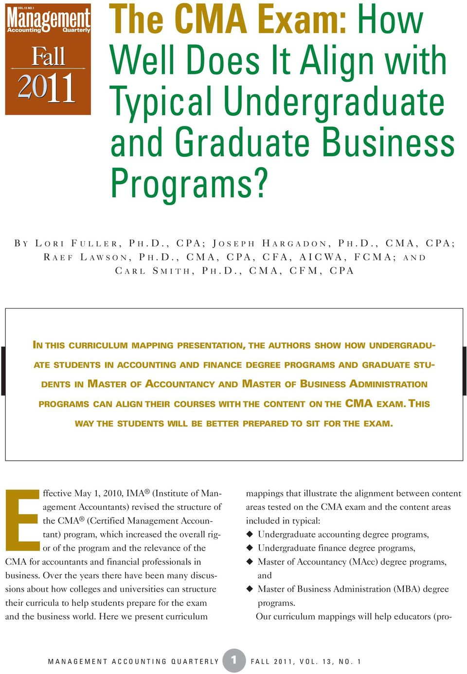 MASTER OF BUSINESS ADMINISTRATION PROGRAMS CAN ALIGN THEIR COURSES WITH THE CONTENT ON THE CMA EXAM. THIS WAY THE STUDENTS WILL BE BETTER PREPARED TO SIT FOR THE EXAM.