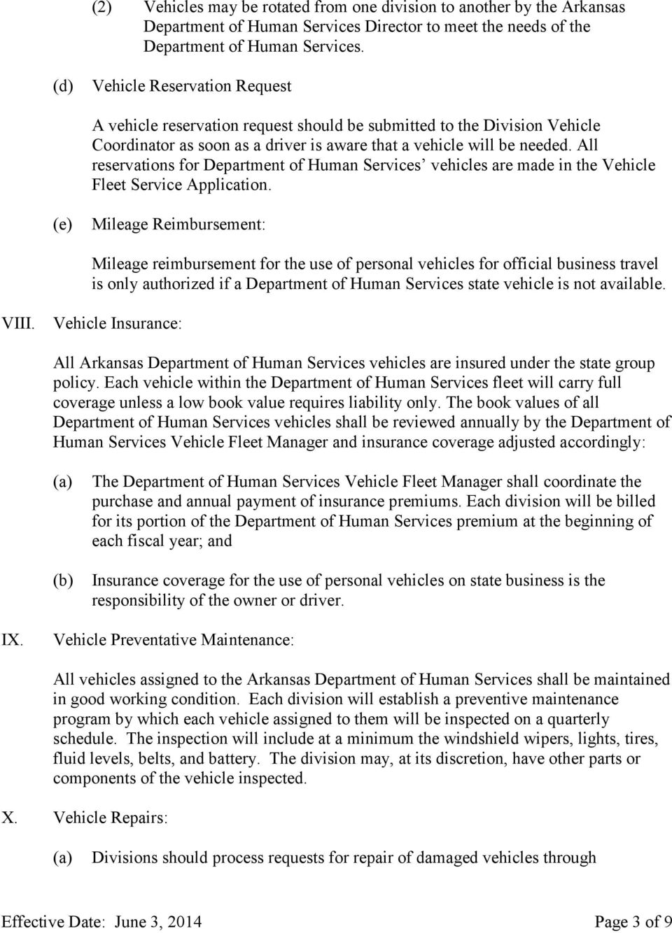 All reservations for Department of Human Services vehicles are made in the Vehicle Fleet Service Application.