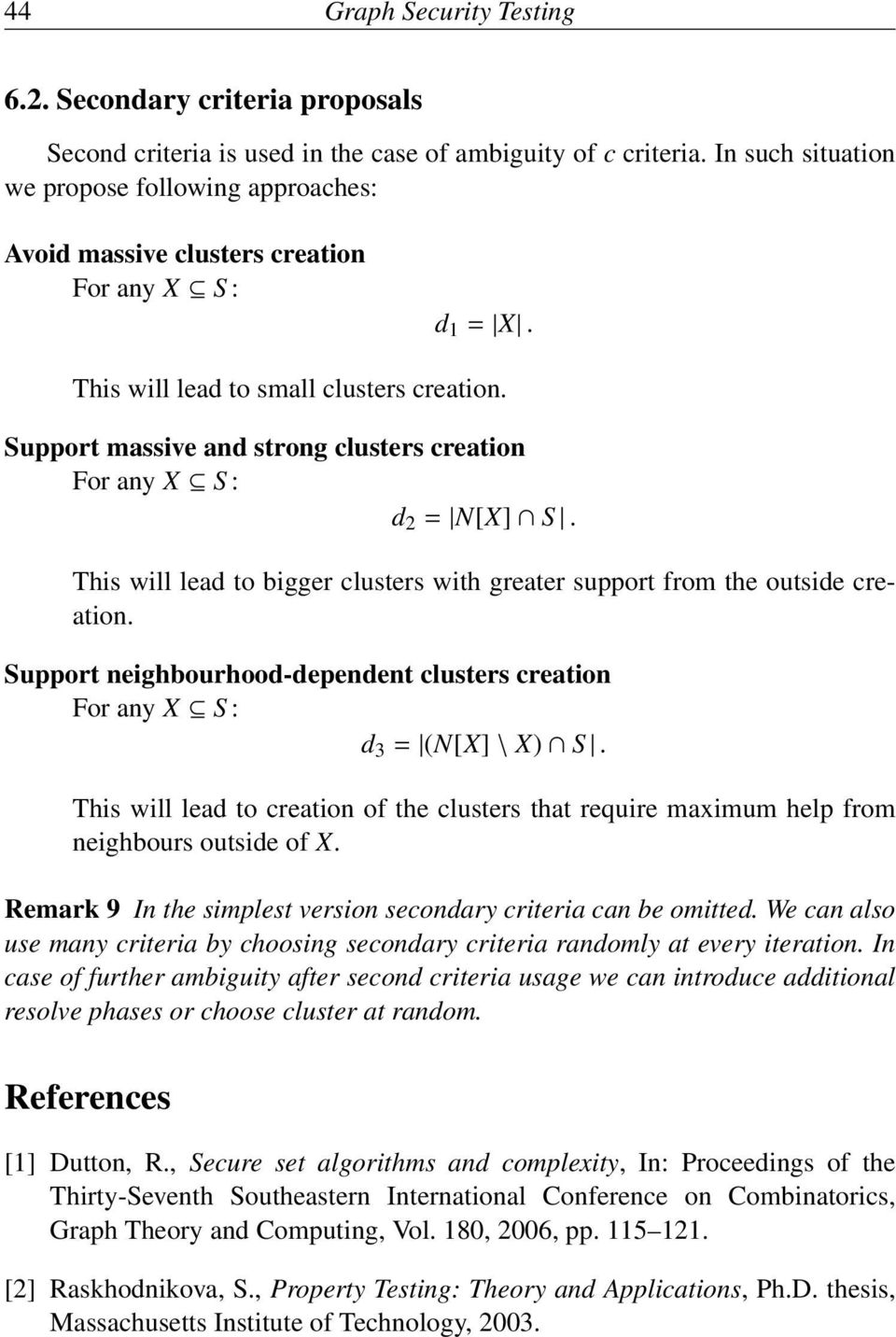 Support massive and strong clusters creation For any X S : d 2 = N[X] S. This will lead to bigger clusters with greater support from the outside creation.