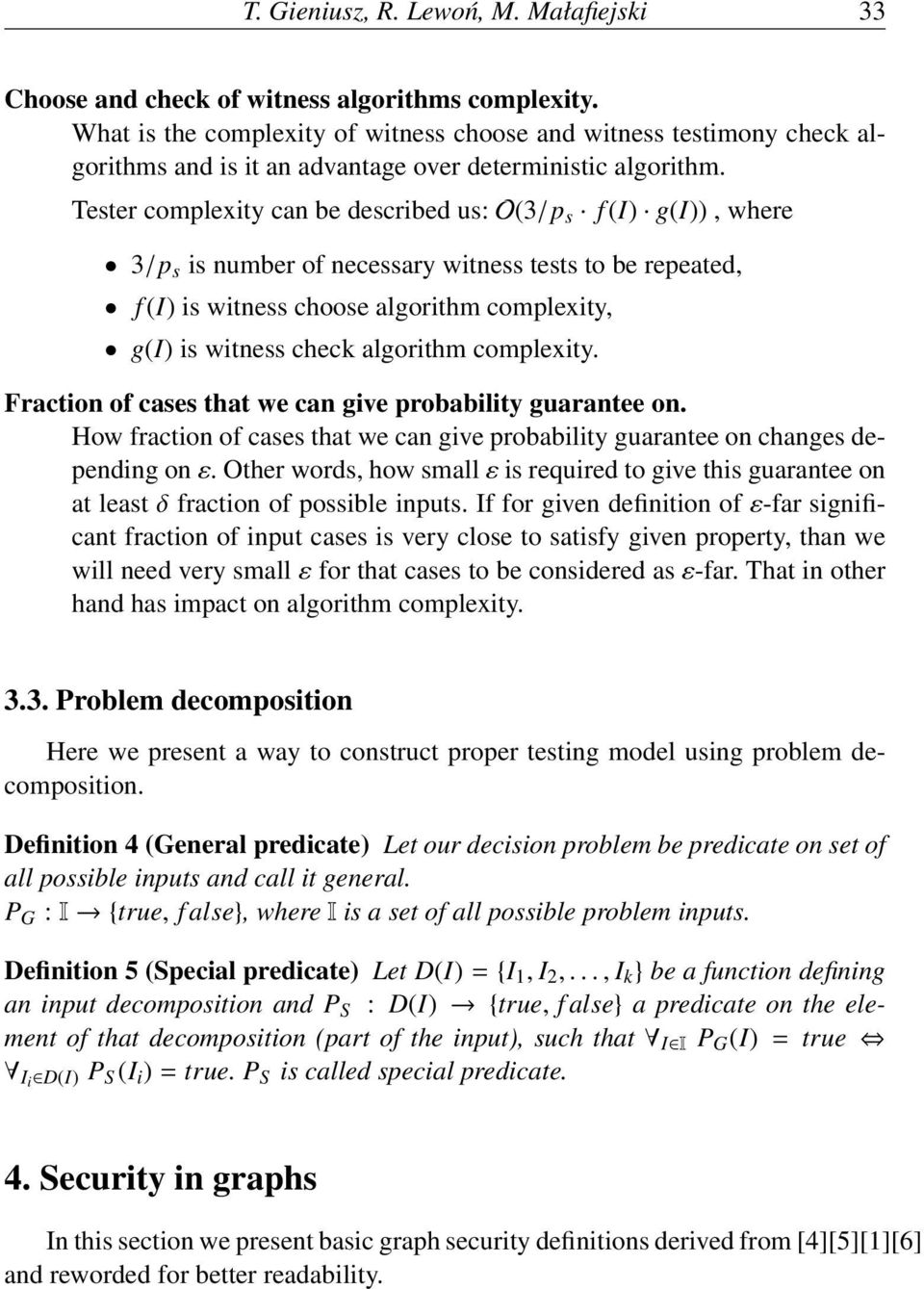 Tester complexity can be described us: O(3/p s f (I) g(i)), where 3/p s is number of necessary witness tests to be repeated, f (I) is witness choose algorithm complexity, g(i) is witness check