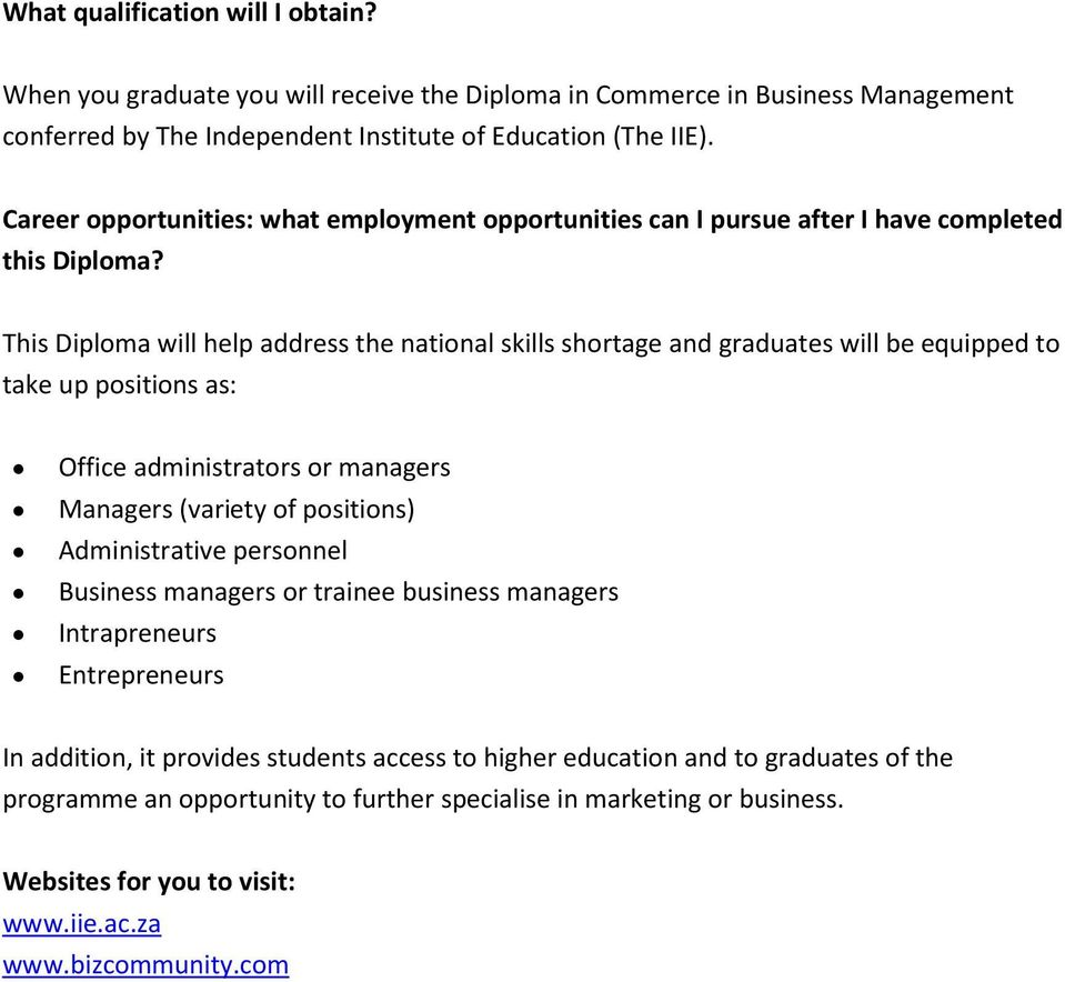 This Diploma will help address the national skills shortage and graduates will be equipped to take up positions as: Office administrators or managers Managers (variety of positions)