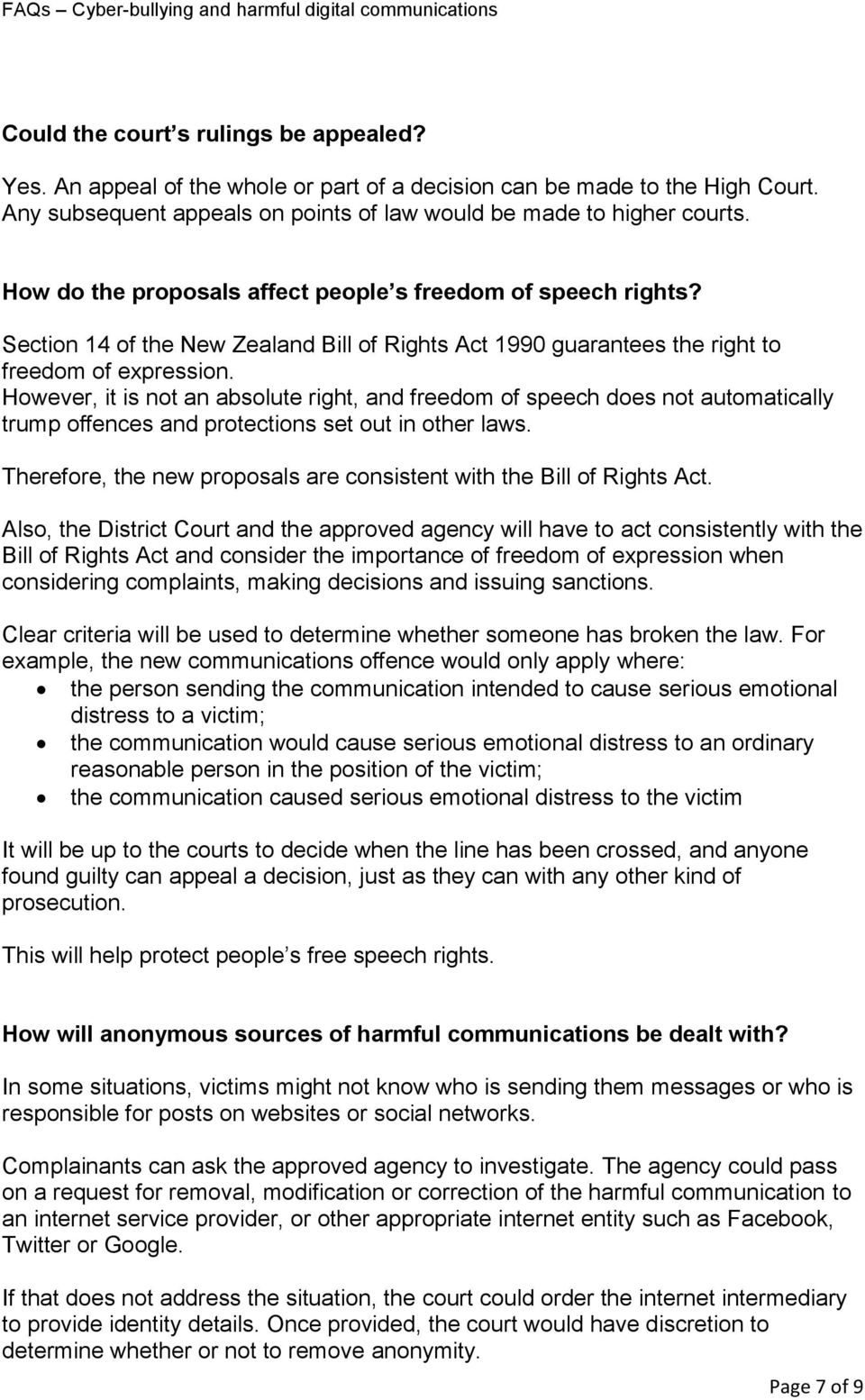 However, it is not an absolute right, and freedom of speech does not automatically trump offences and protections set out in other laws.