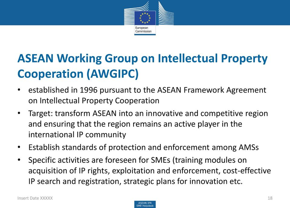 international IP community Establish standards of protection and enforcement among AMSs Specific activities are foreseen for SMEs (training modules