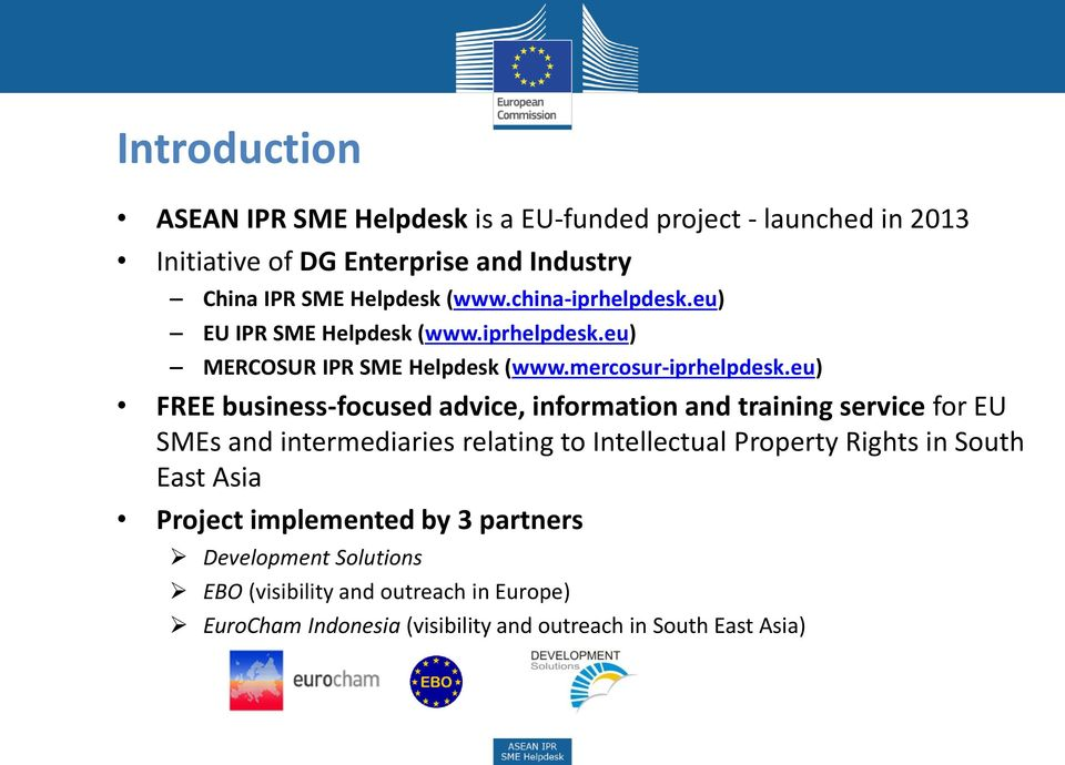 eu) FREE business-focused advice, information and training service for EU SMEs and intermediaries relating to Intellectual Property Rights in