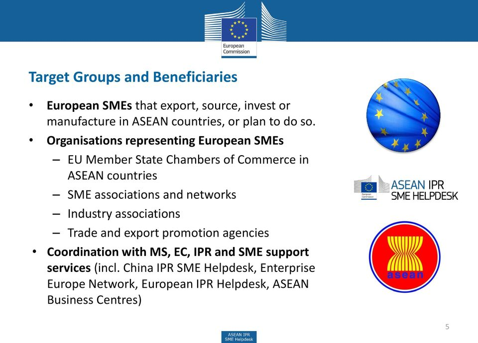 Organisations representing European SMEs EU Member State Chambers of Commerce in ASEAN countries SME associations and