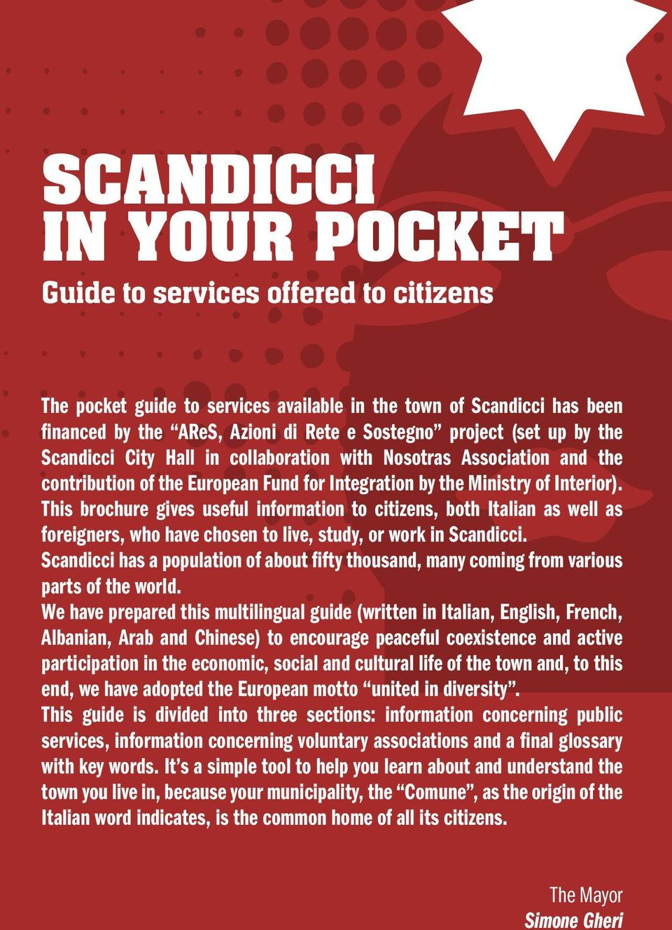 This brochure gives useful information to citizens, both Italian as well as foreigners, who have chosen to live, study, or work in Scandicci.