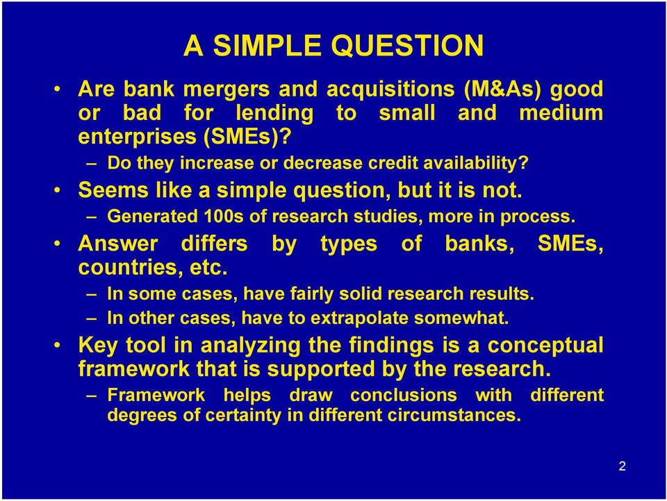 Answer differs by types of banks, SMEs, countries, etc. In some cases, have fairly solid research results. In other cases, have to extrapolate somewhat.