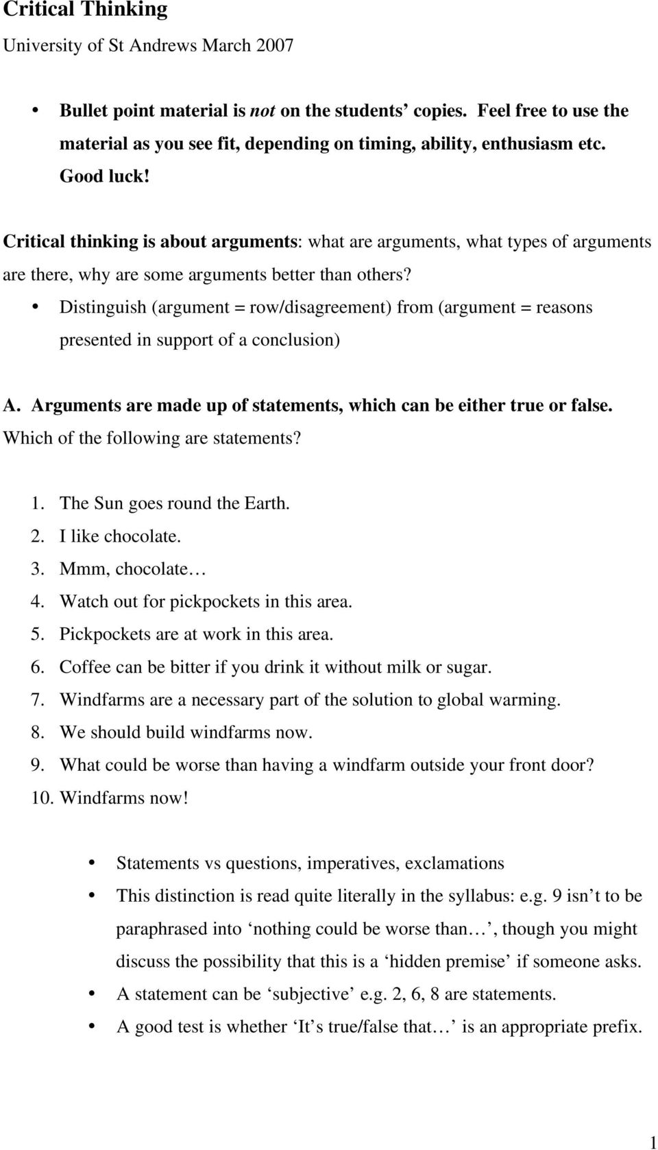 Distinguish (argument = row/disagreement) from (argument = reasons presented in support of a conclusion) A. Arguments are made up of statements, which can be either true or false.