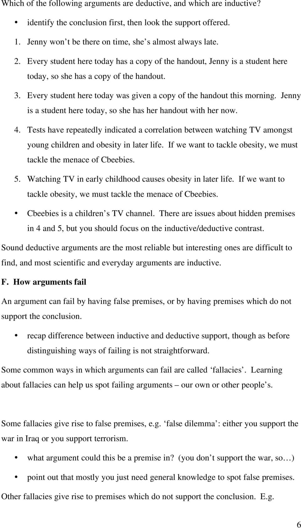 Jenny is a student here today, so she has her handout with her now. 4. Tests have repeatedly indicated a correlation between watching TV amongst young children and obesity in later life.