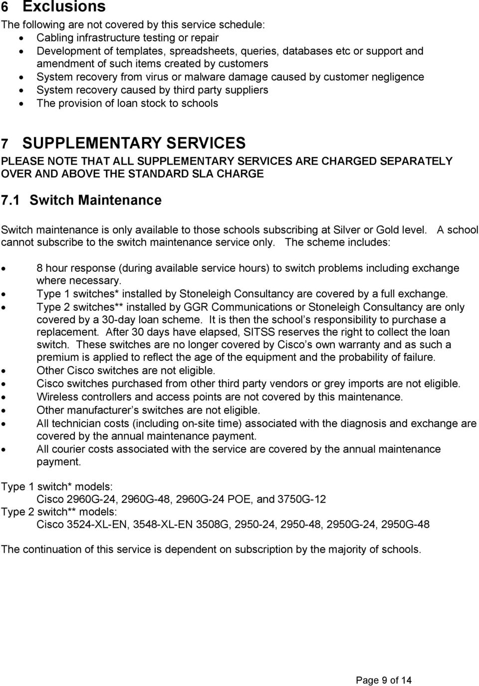 SUPPLEMENTARY SERVICES PLEASE NOTE THAT ALL SUPPLEMENTARY SERVICES ARE CHARED SEPARATELY OVER AND ABOVE THE STANDARD SLA CHARE 7.