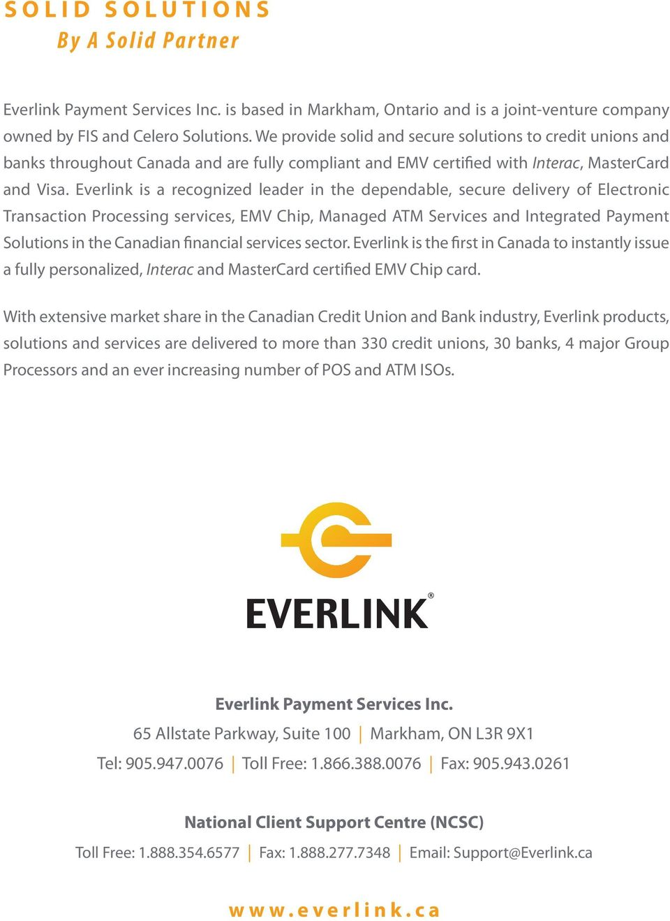 Everlink is a recognized leader in the dependable, secure delivery of Electronic Transaction Processing services, EMV Chip, Managed ATM Services and Integrated Payment Solutions in the Canadian