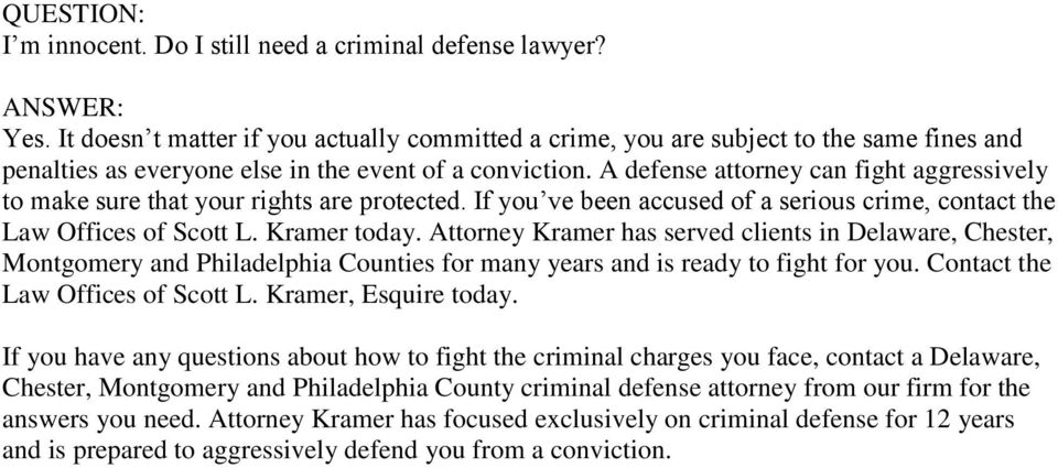 A defense attorney can fight aggressively to make sure that your rights are protected. If you ve been accused of a serious crime, contact the Law Offices of Scott L. Kramer today.