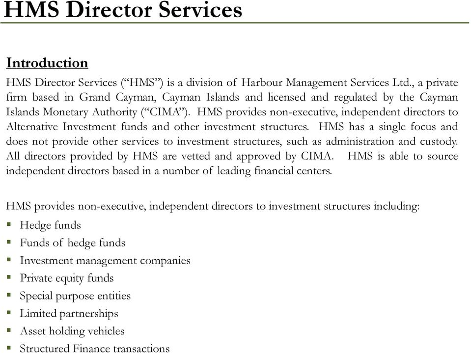 HMS provides non-executive, independent directors to Alternative Investment funds and other investment structures.