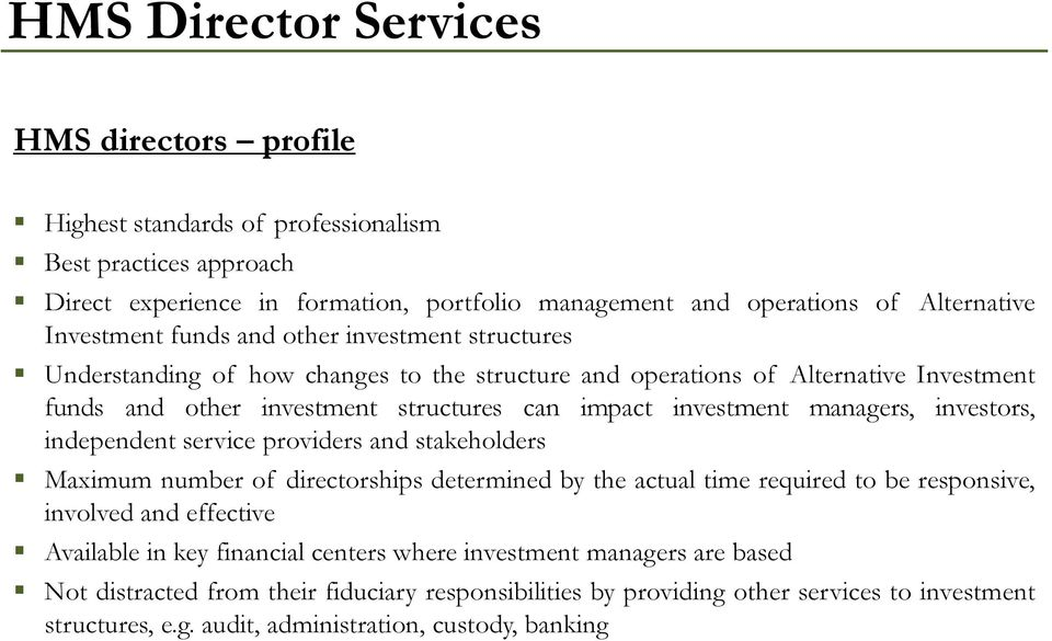investors, independent service providers and stakeholders Maximum number of directorships determined by the actual time required to be responsive, involved and effective Available in key