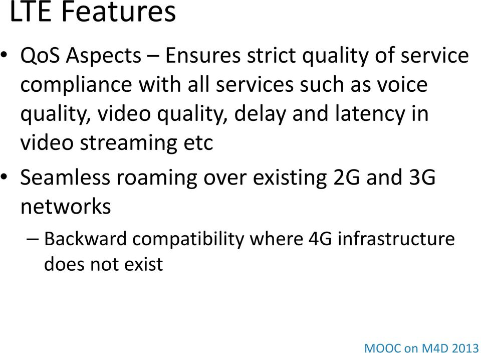 latency in video streaming etc Seamless roaming over existing 2G and