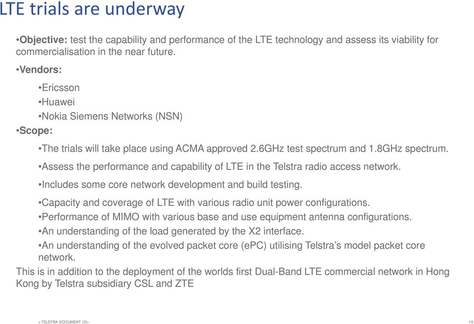 Assess the performance and capability of LTE in the Telstra radio access network. Includes some core network development and build testing.