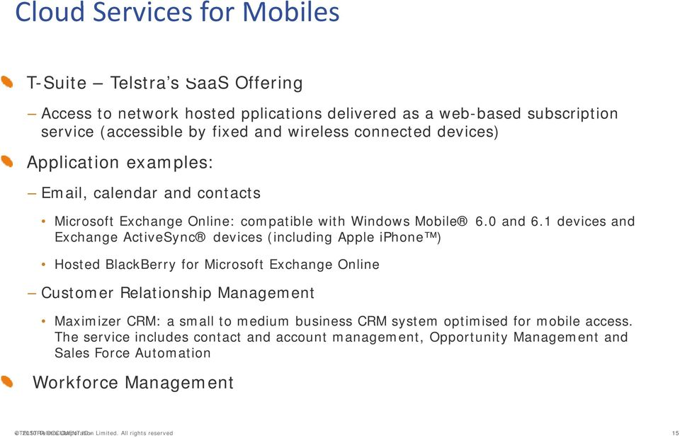1 devices and Exchange ActiveSync devices (including Apple iphone ) Hosted BlackBerry for Microsoft Exchange Online Customer Relationship Management Maximizer CRM: a small to medium