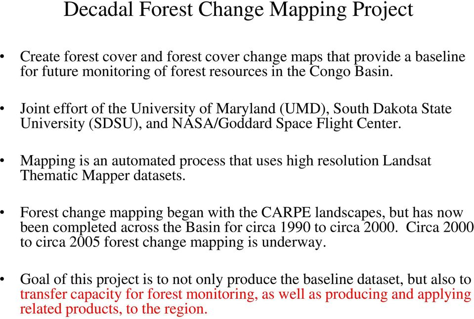 Mapping is an automated process that uses high resolution Landsat Thematic Mapper datasets.