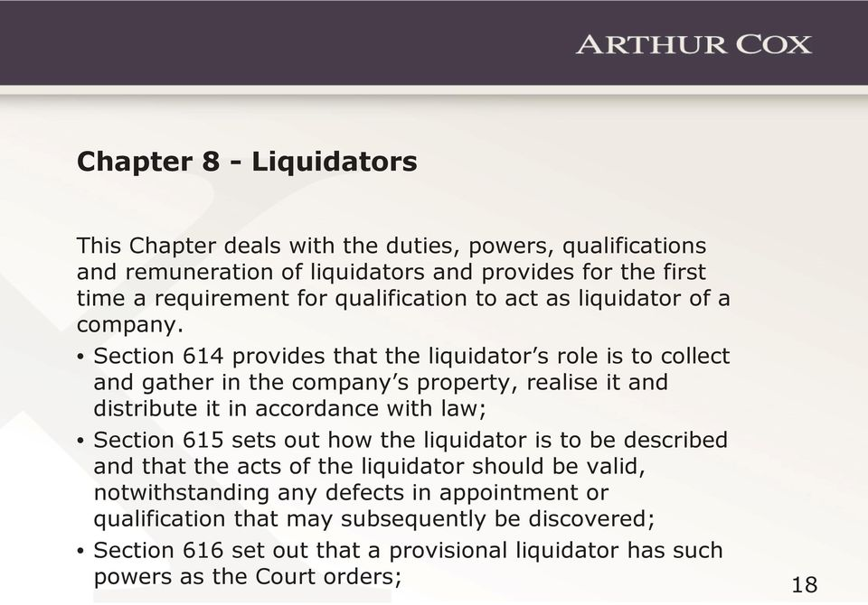 Section 614 provides that the liquidator s role is to collect and gather in the company s property, realise it and distribute it in accordance with law; Section 615