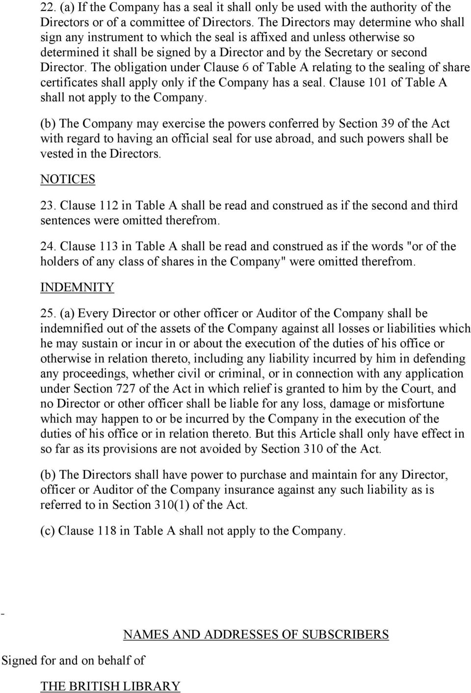 The obligation under Clause 6 of Table A relating to the sealing of share certificates shall apply only if the Company has a seal. Clause 101 of Table A shall not apply to the Company.