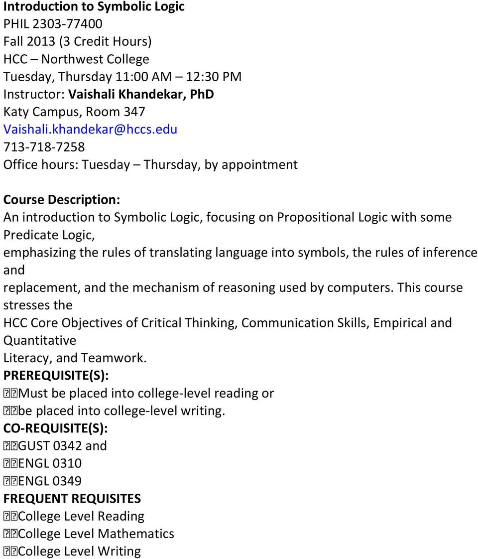 edu 713-718-7258 Office hours: Tuesday Thursday, by appointment Course Description: An introduction to Symbolic Logic, focusing on Propositional Logic with some Predicate Logic, emphasizing the rules
