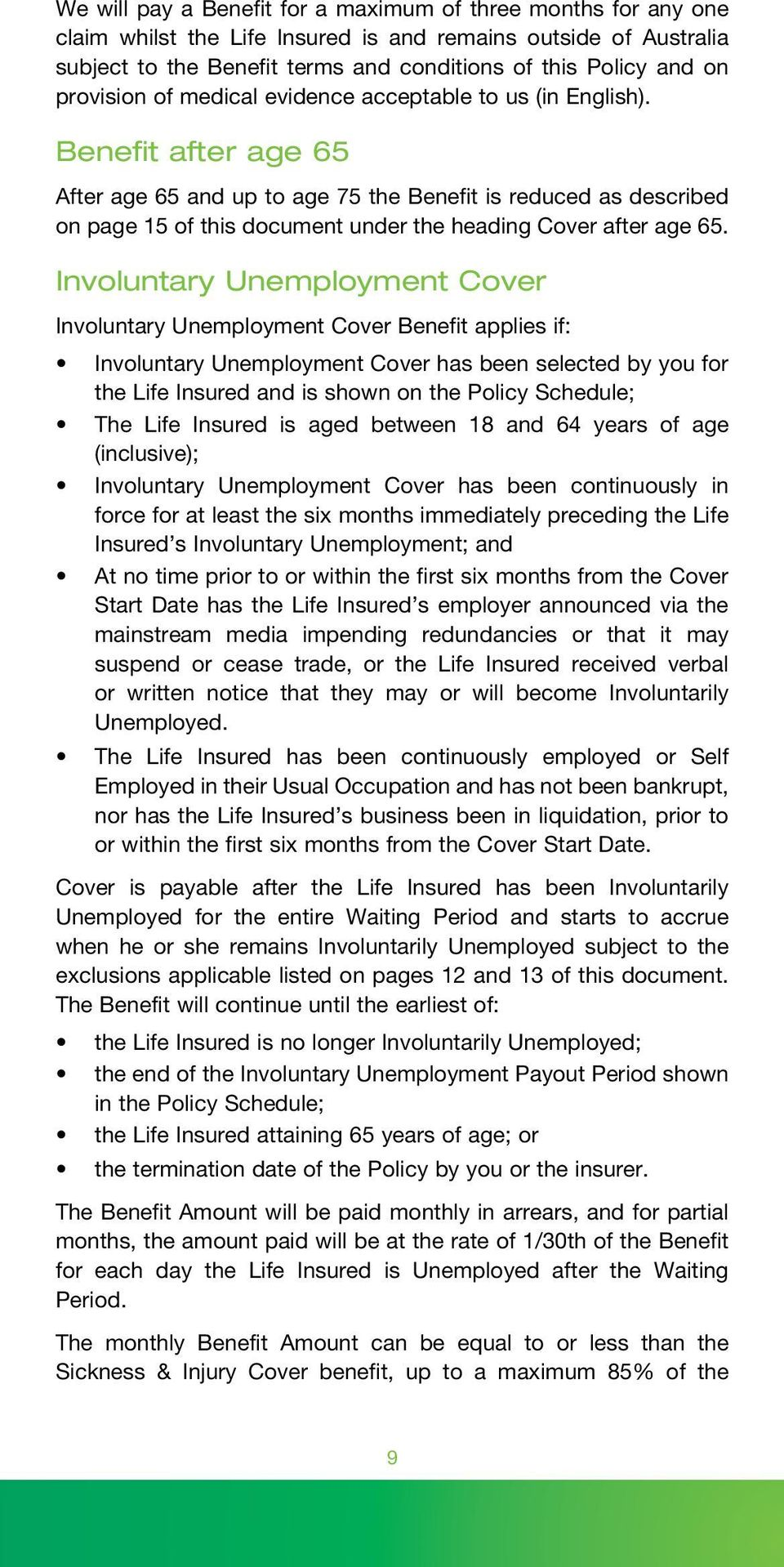Benefit after age 65 After age 65 and up to age 75 the Benefit is reduced as described on page 15 of this document under the heading Cover after age 65.