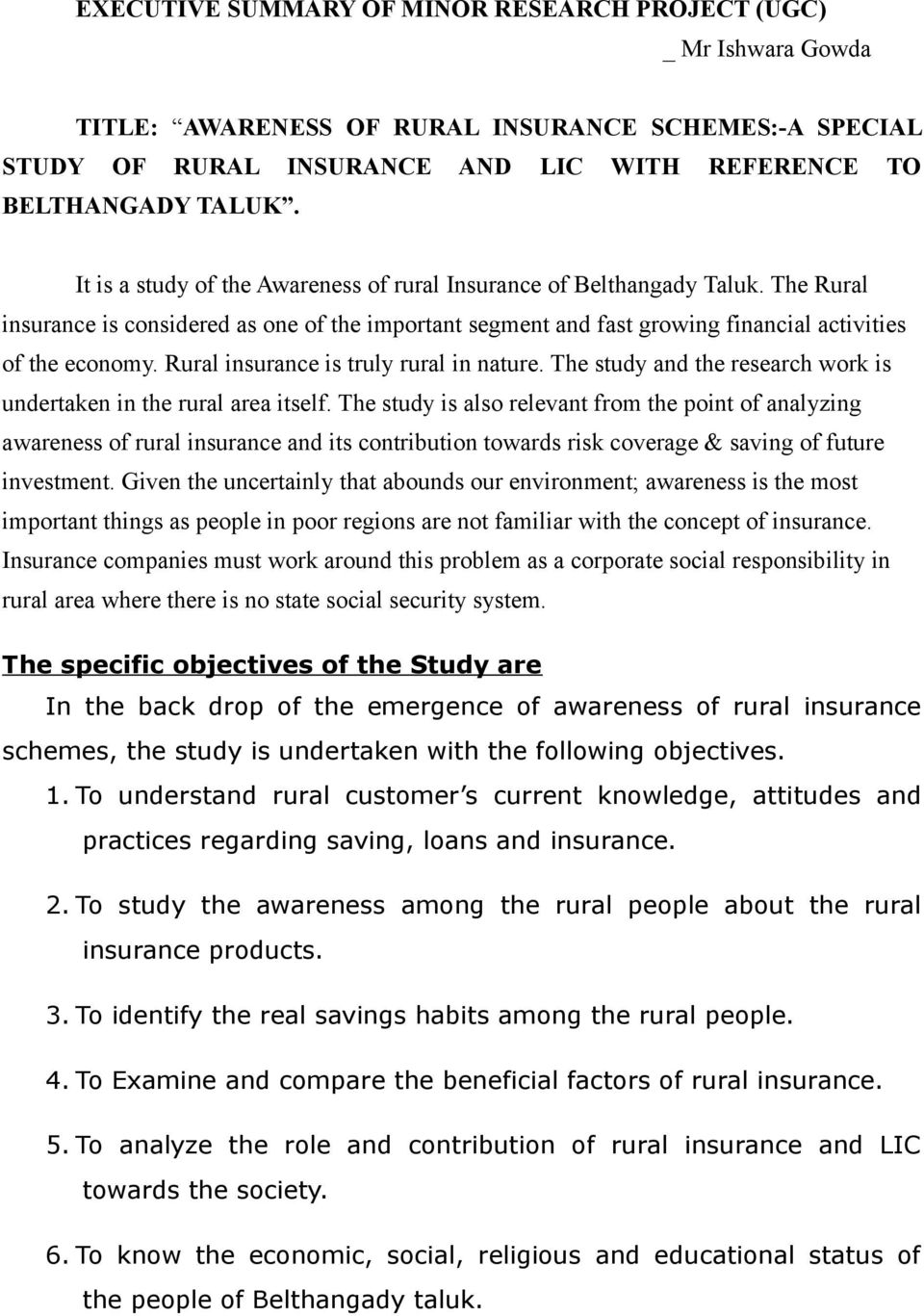 Rural insurance is truly rural in nature. The study and the research work is undertaken in the rural area itself.