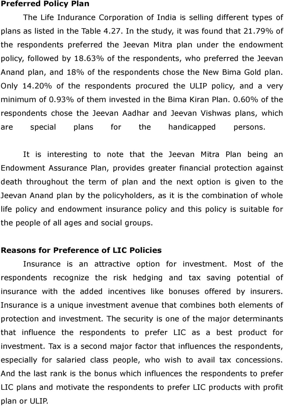 63% of the respondents, who preferred the Jeevan Anand plan, and 18% of the respondents chose the New Bima Gold plan. Only 14.20% of the respondents procured the ULIP policy, and a very minimum of 0.
