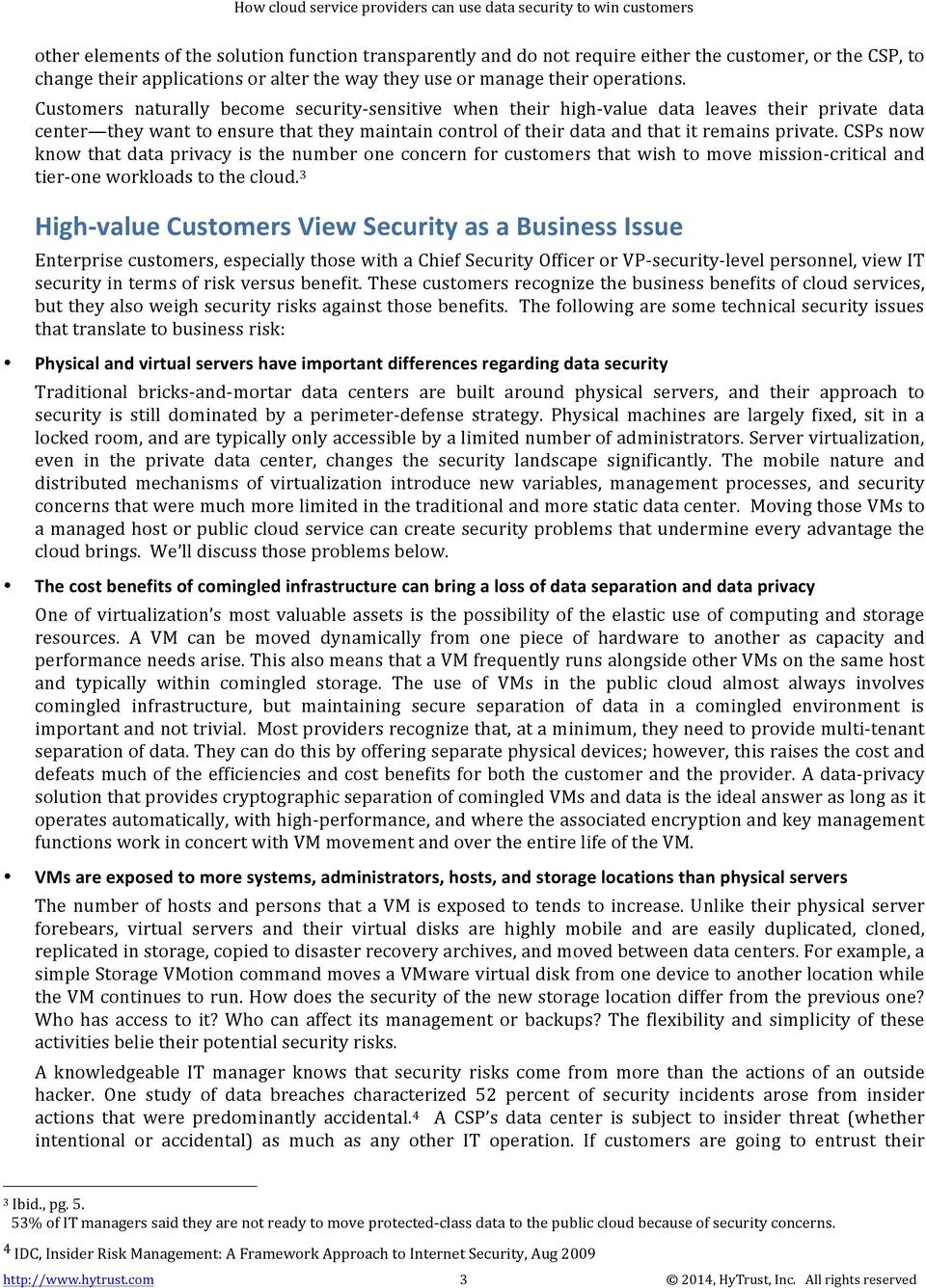 Customers naturally become securitynsensitive when their highnvalue data leaves their private data center theywanttoensurethattheymaintaincontroloftheirdataandthatitremainsprivate.