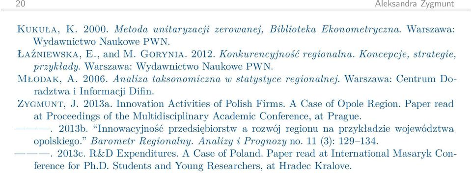 Innovation Activities of Polish Firms. A Case of Opole Region. Paper read at Proceedings of the Multidisciplinary Academic Conference, at Prague.. 2013b.
