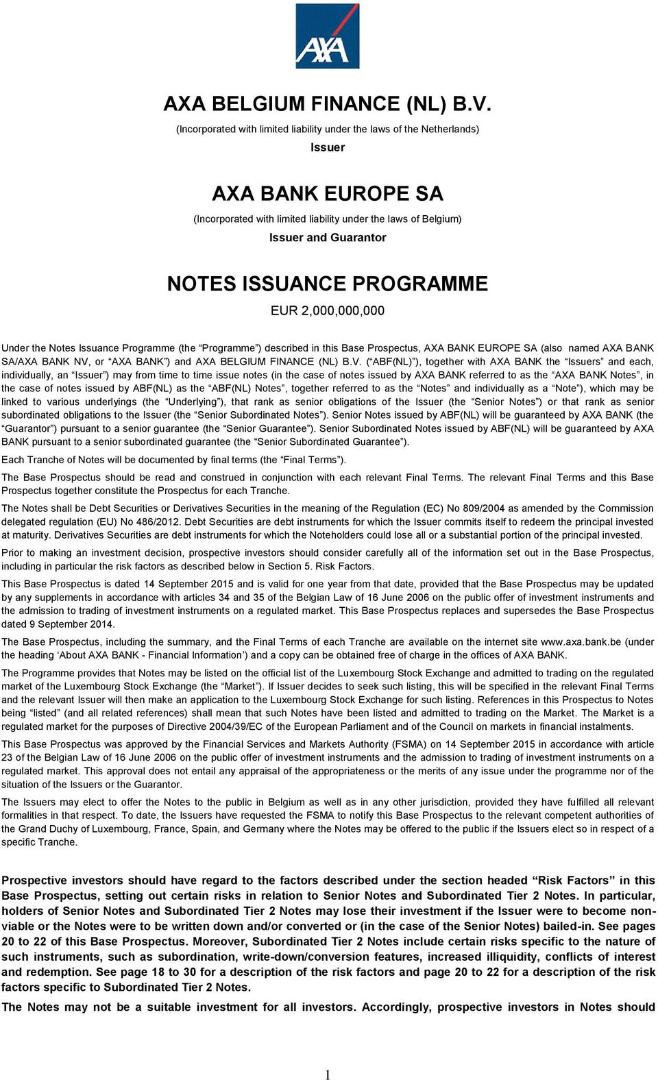 PROGRAMME EUR 2,000,000,000 Under the Notes Issuance Programme (the Programme ) described in this Base Prospectus, AXA BANK EUROPE SA (also named AXA BANK SA/AXA BANK NV, or AXA BANK ) and  ( ABF(NL)