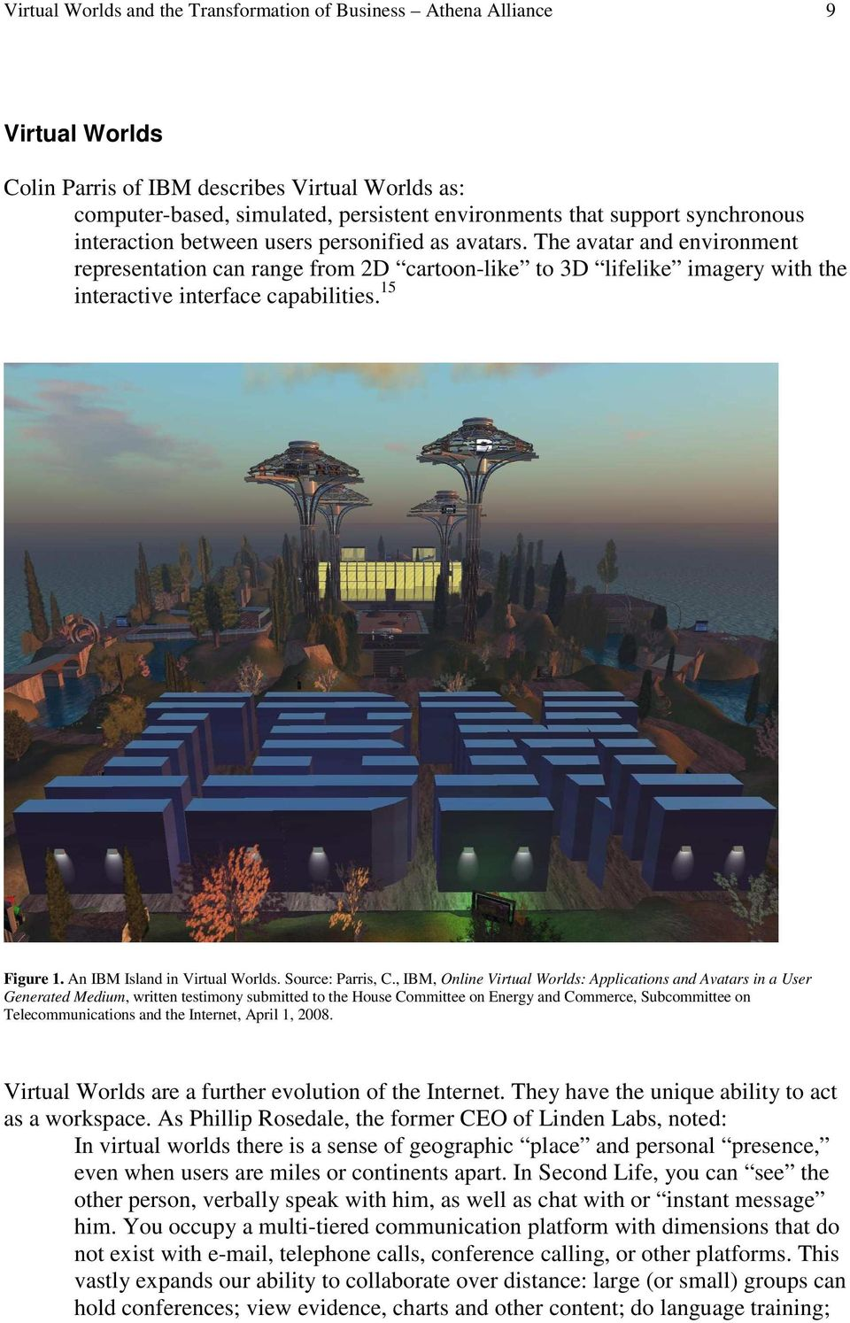 The avatar and environment representation can range from 2D cartoon-like to 3D lifelike imagery with the interactive interface capabilities. 15 Figure 1. An IBM Island in Virtual Worlds.