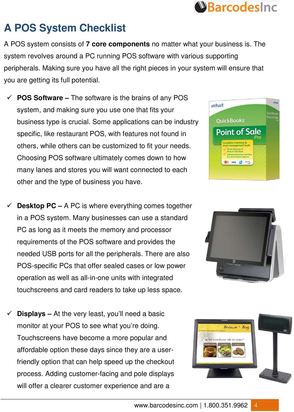 POS Software The software is the brains of any POS system, and making sure you use one that fits your business type is crucial.