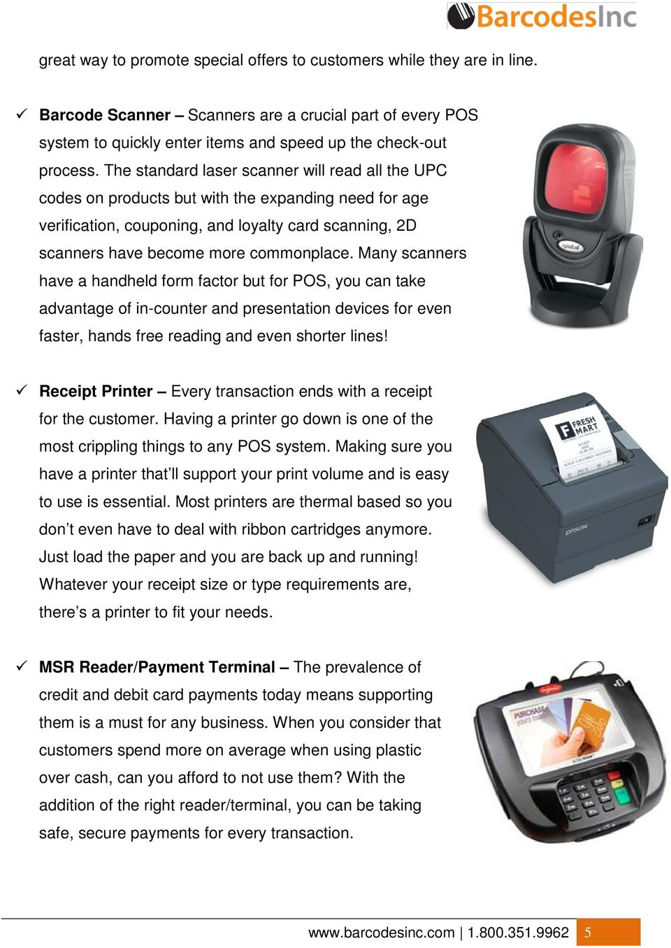 Many scanners have a handheld form factor but for POS, you can take advantage of in-counter and presentation devices for even faster, hands free reading and even shorter lines!