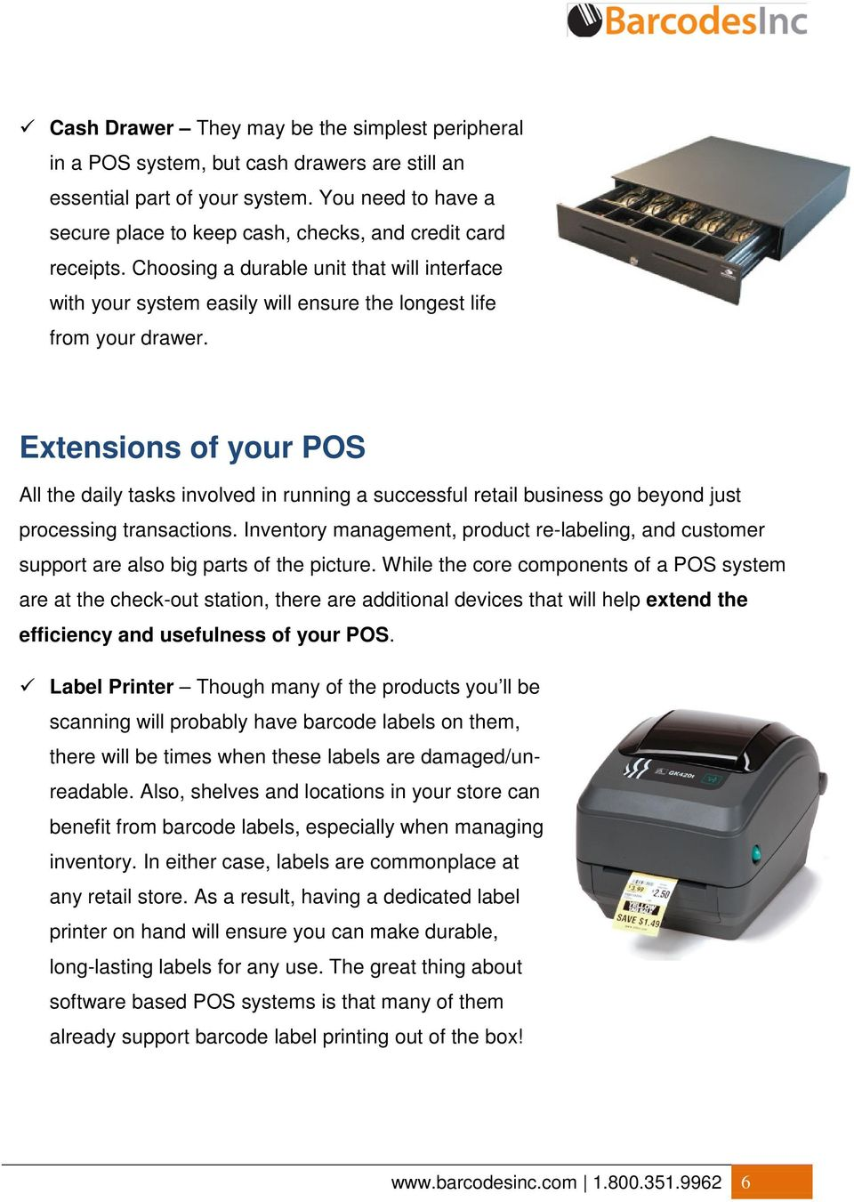 Extensions of your POS All the daily tasks involved in running a successful retail business go beyond just processing transactions.
