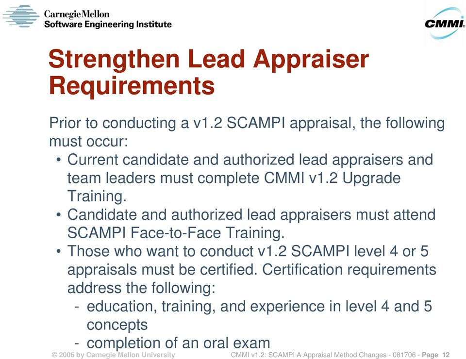 Candidate and authorized lead appraisers must attend SCAMPI Face-to-Face Training. Those who want to conduct v1.