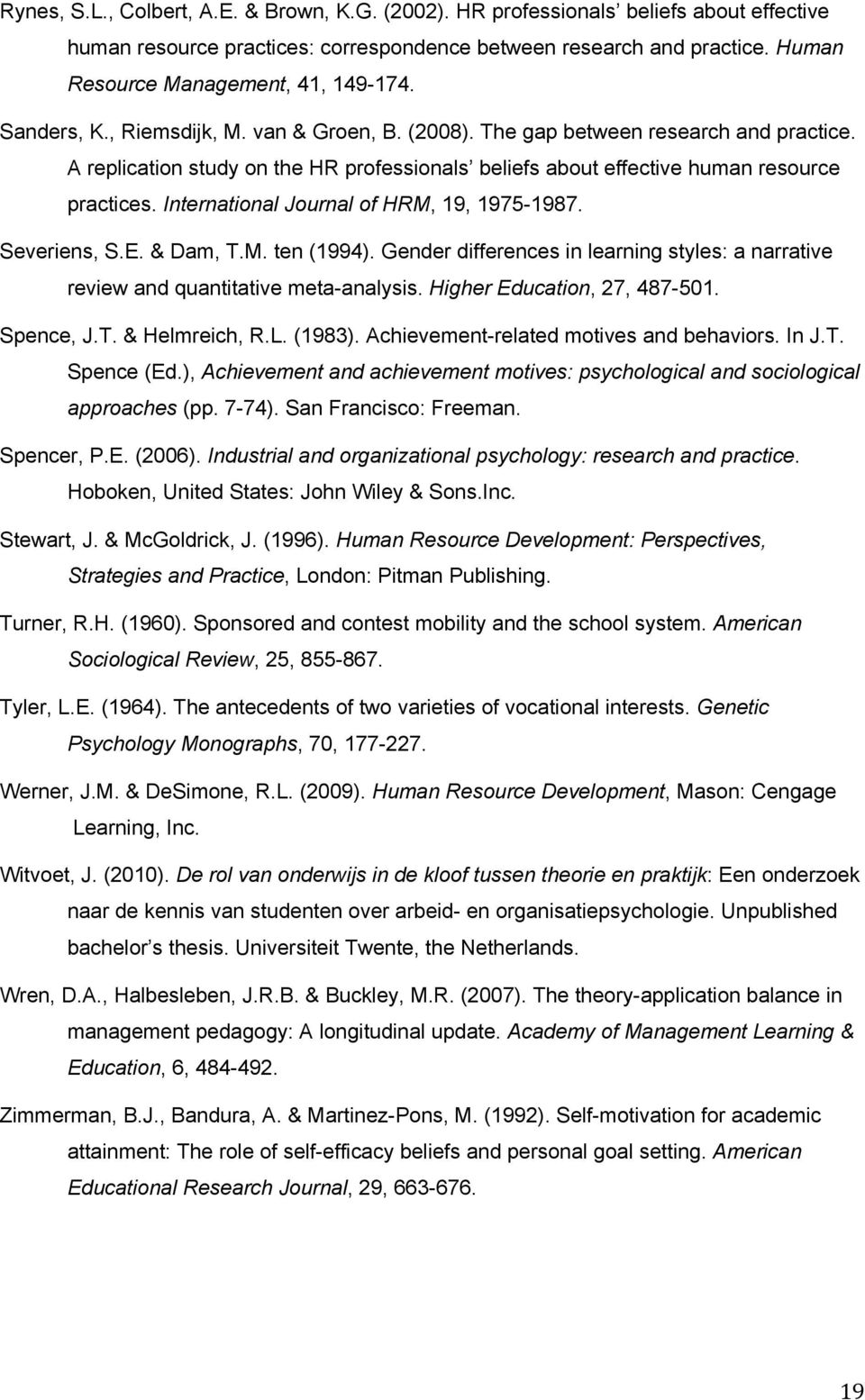 A replication study on the HR professionals beliefs about effective human resource practices. International Journal of HRM, 19, 1975-1987. Severiens, S.E. & Dam, T.M. ten (1994).
