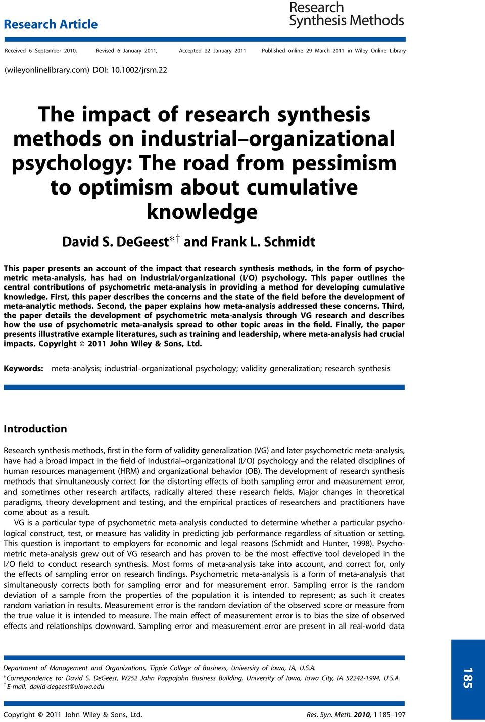 Schmidt This paper presents an account of the impact that research synthesis methods, in the form of psychometric meta-analysis, has had on industrial/organizational (I/O) psychology.
