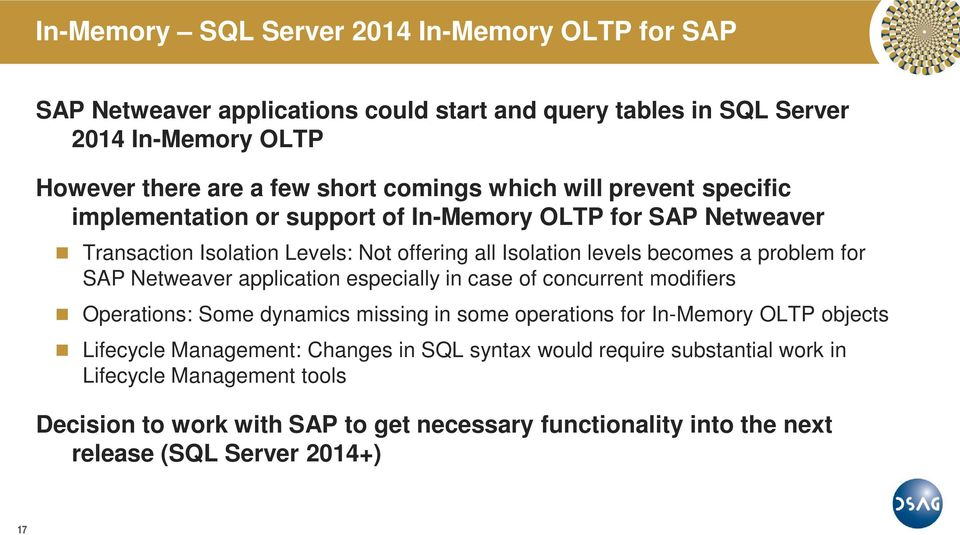 SAP Netweaver application especially in case of concurrent modifiers Operations: Some dynamics missing in some operations for In-Memory OLTP objects Lifecycle Management: