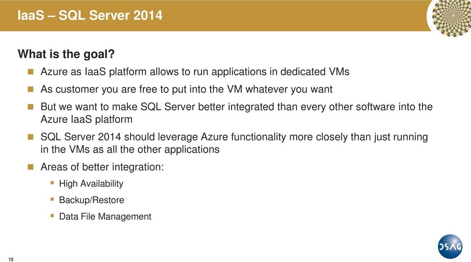 you want But we want to make SQL Server better integrated than every other software into the Azure IaaS platform SQL