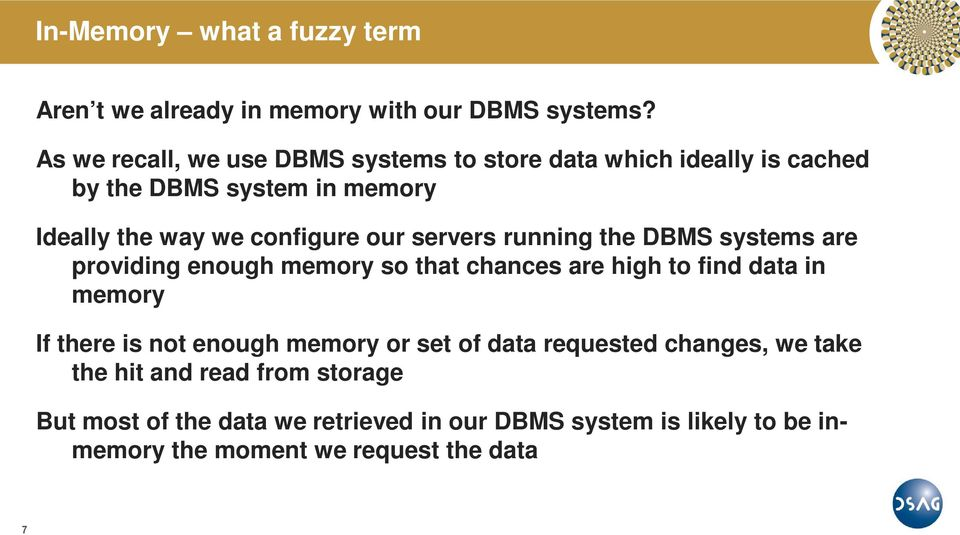 servers running the DBMS systems are providing enough memory so that chances are high to find data in memory If there is not enough