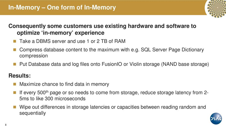 SQL Server Page Dictionary compression Put Database data and log files onto FusionIO or Violin storage (NAND base storage) Results: Maximize chance to