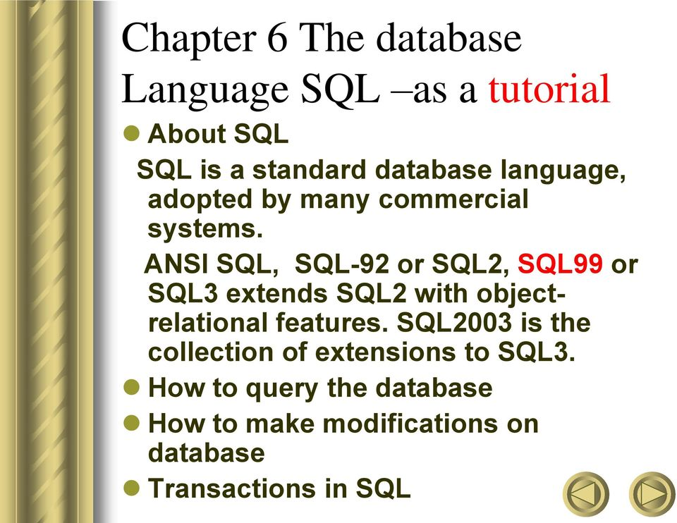 ANSI SQL, SQL-92 or SQL2, SQL99 or SQL3 extends SQL2 with objectrelational features.