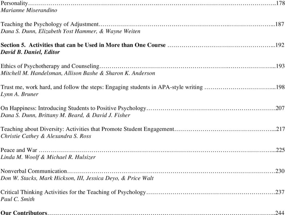 Anderson Trust me, work hard, and follow the steps: Engaging students in APA-style writing...198 Lynn A. Bruner On Happiness: Introducing Students to Positive Psychology.207 Dana S. Dunn, Brittany M.