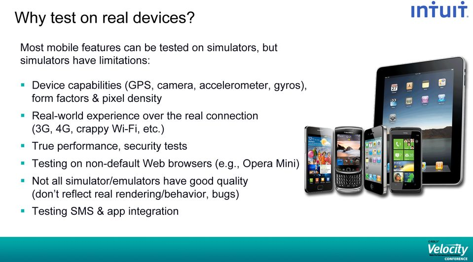 accelerometer, gyros), form factors & pixel density Real-world experience over the real connection (3G, 4G, crappy
